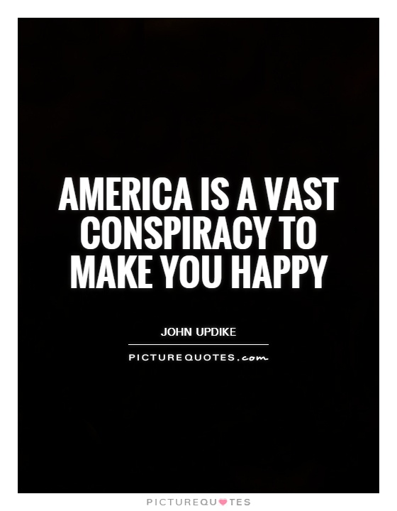 America is a vast conspiracy to make you happy Picture Quote #1