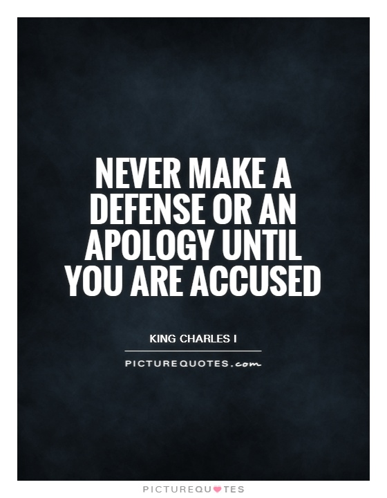 Never make a defense or an apology until you are accused Picture Quote #1