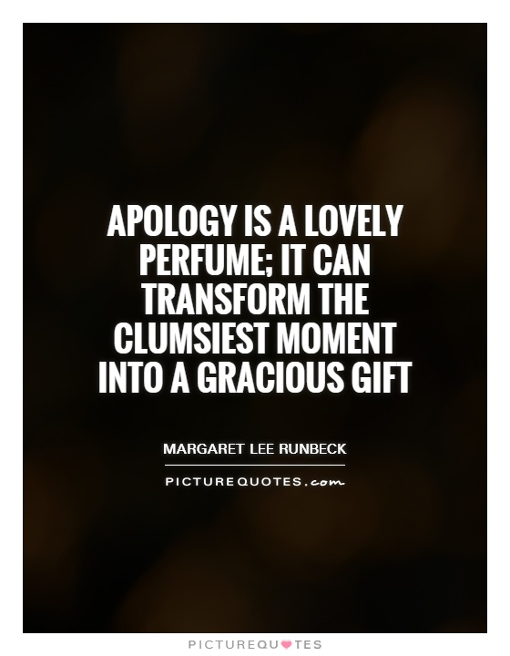 Apology is a lovely perfume; it can transform the clumsiest moment into a gracious gift Picture Quote #1