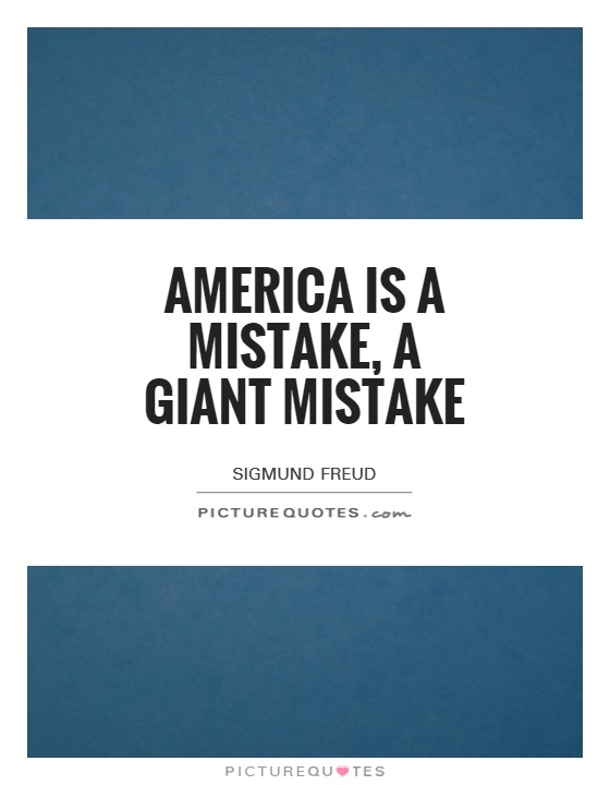 America is a mistake, a giant mistake Picture Quote #1