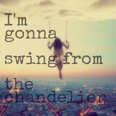 I'm gonna swing from the chandelier Picture Quote #1