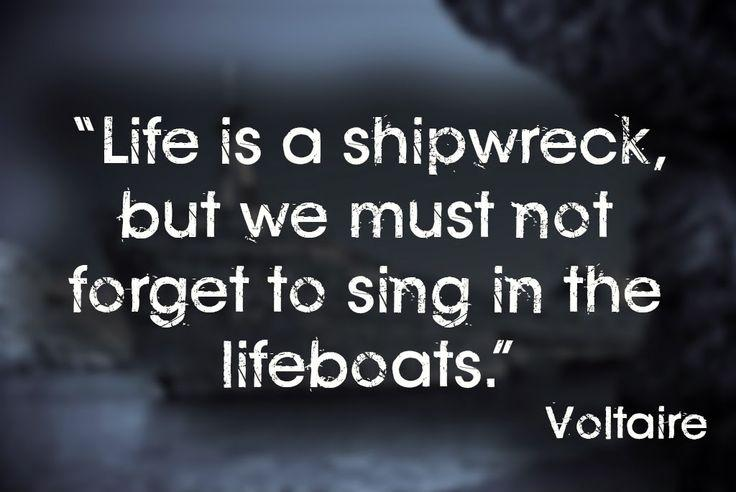 Life is a shipwreck but we must not forget to sing in the lifeboats Picture Quote #1