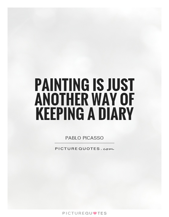 Painting is just another way of keeping a diary | Picture Quotes