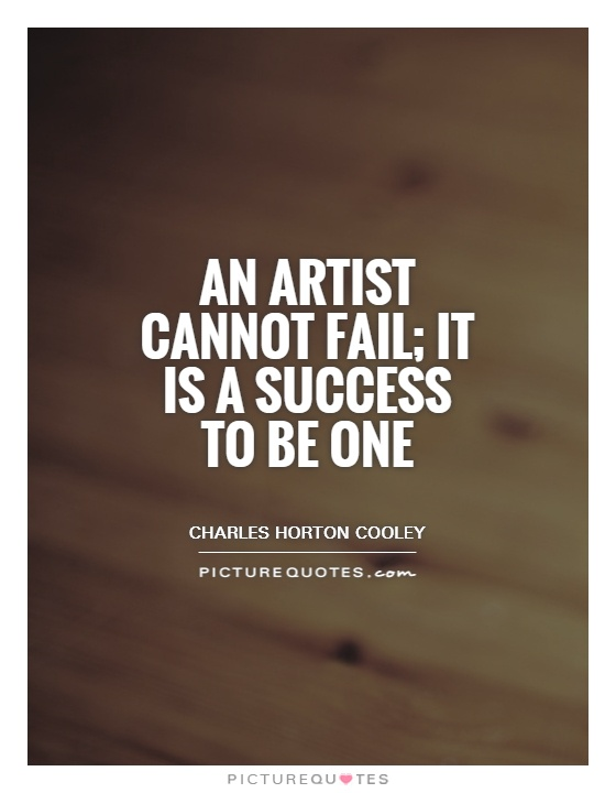An artist cannot fail; it is a success to be one Picture Quote #1