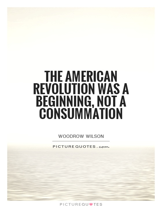 The American Revolution was a beginning, not a consummation Picture Quote #1