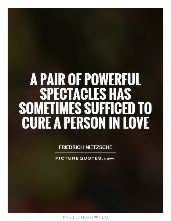 A pair of powerful spectacles has sometimes sufficed to cure a person in love Picture Quote #1