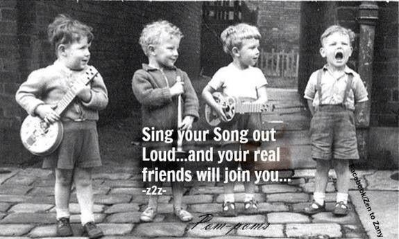 Sing your song out loud and your real friends will join you Picture Quote #1