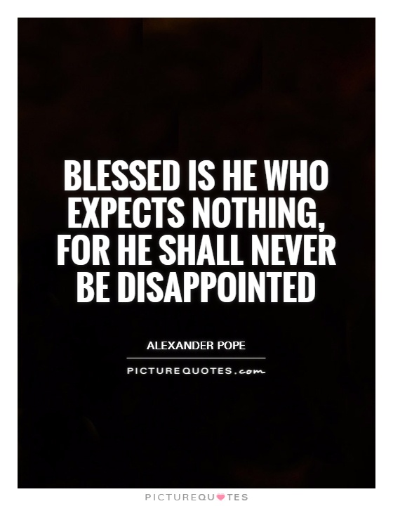 Blessed is he who expects nothing, for he shall never be disappointed Picture Quote #1