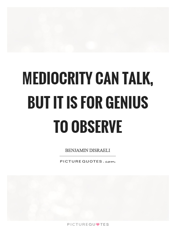 Mediocrity can talk, but it is for genius to observe Picture Quote #1