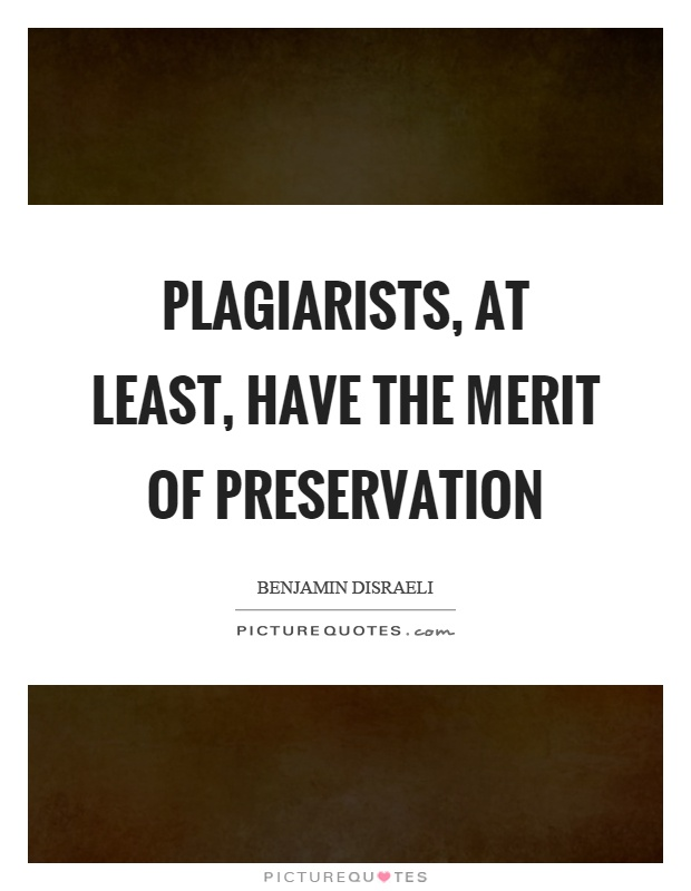 Plagiarists, at least, have the merit of preservation Picture Quote #1