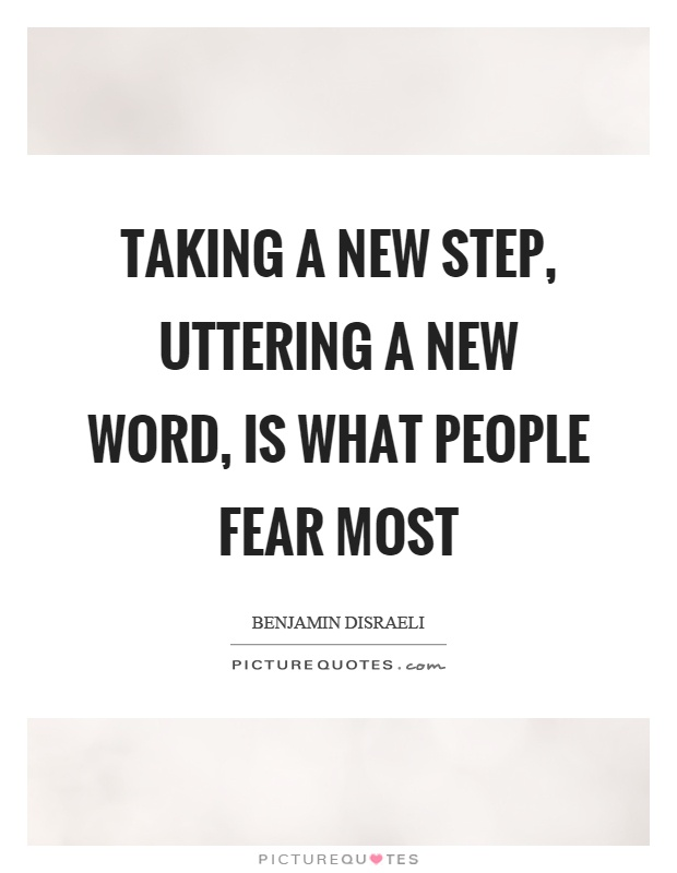 Taking a new step, uttering a new word, is what people fear most Picture Quote #1