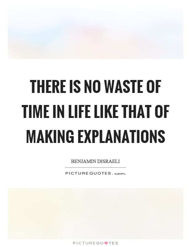 There is no waste of time in life like that of making explanations Picture Quote #1