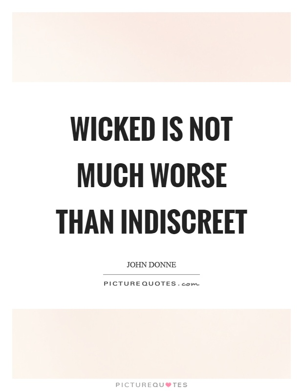 Wicked is not much worse than indiscreet Picture Quote #1