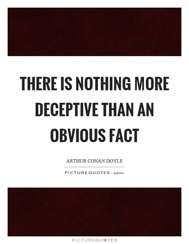 There is nothing more deceptive than an obvious fact Picture Quote #1
