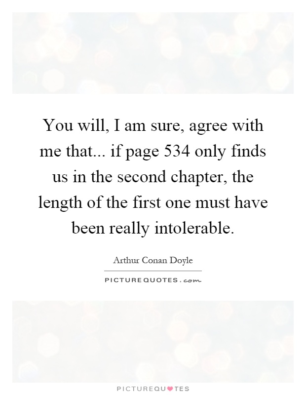 You will, I am sure, agree with me that... if page 534 only finds us in the second chapter, the length of the first one must have been really intolerable Picture Quote #1