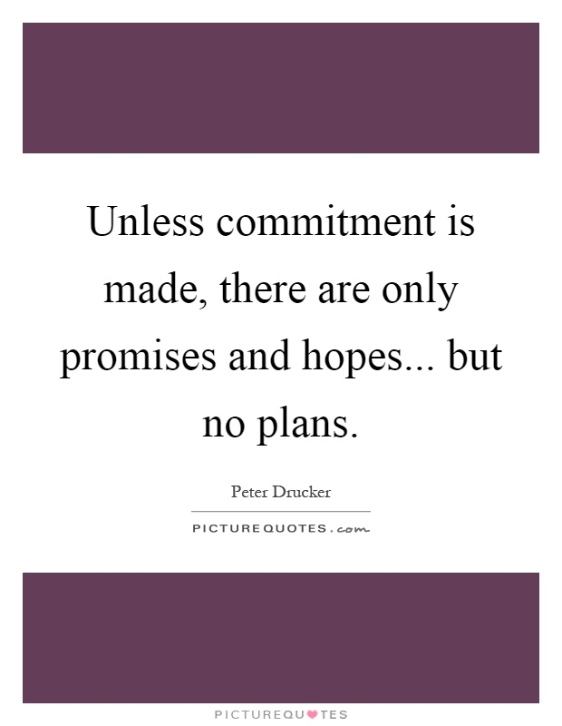 Unless commitment is made, there are only promises and hopes... but no plans Picture Quote #1