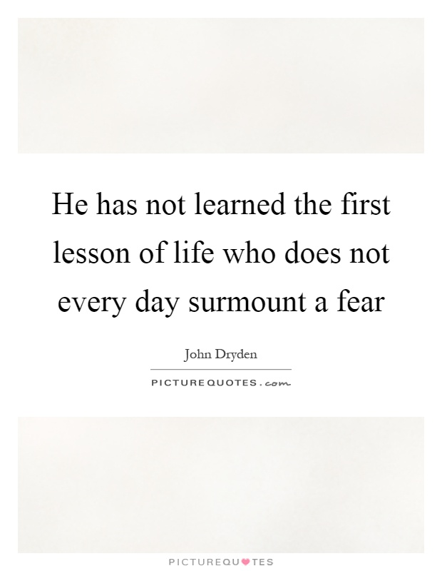 He has not learned the first lesson of life who does not every day surmount a fear Picture Quote #1