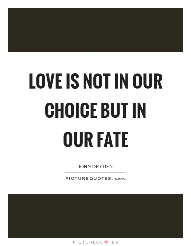 Love is not in our choice but in our fate Picture Quote #1