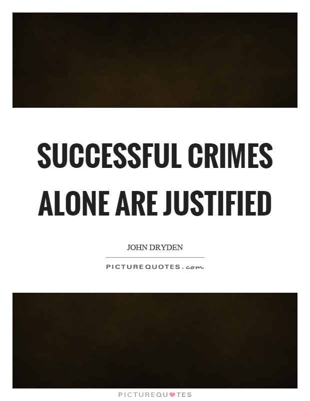 Successful crimes alone are justified Picture Quote #1
