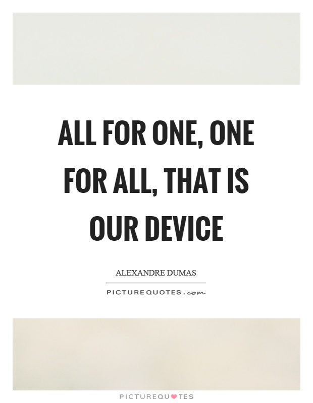 All for one, one for all, that is our device Picture Quote #1