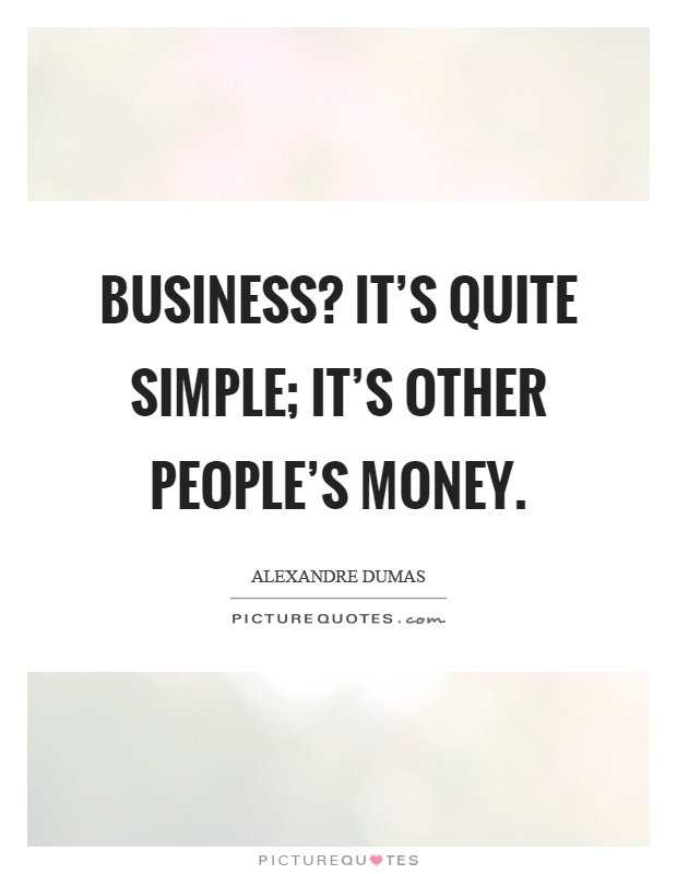 Business? It's quite simple; it's other people's money Picture Quote #1