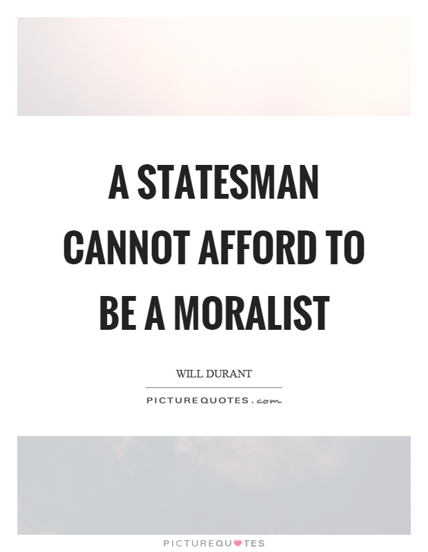 A statesman cannot afford to be a moralist Picture Quote #1