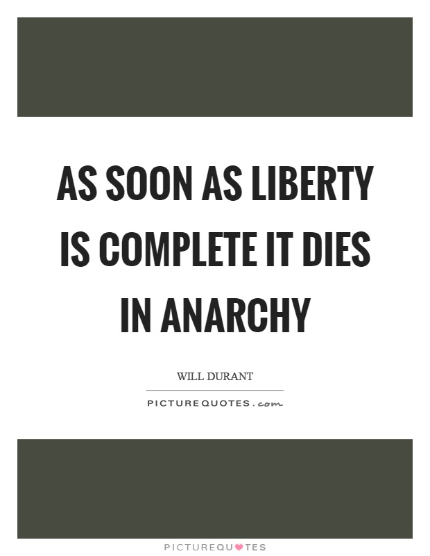 As soon as liberty is complete it dies in anarchy Picture Quote #1
