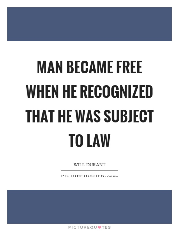Man became free when he recognized that he was subject to law Picture Quote #1