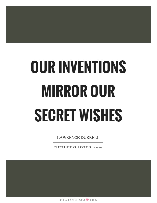 Our inventions mirror our secret wishes Picture Quote #1