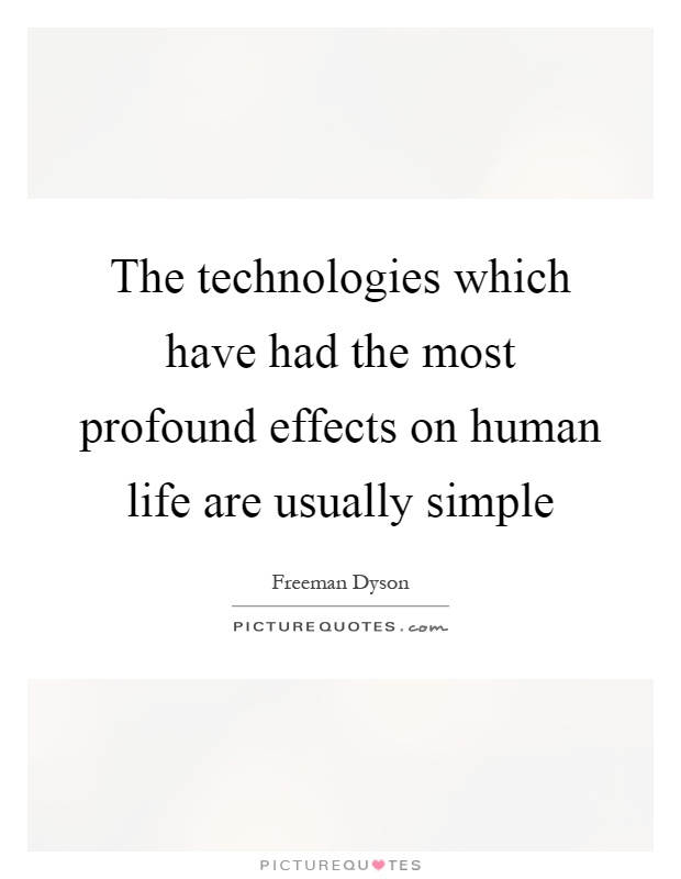 The technologies which have had the most profound effects on human life are usually simple Picture Quote #1