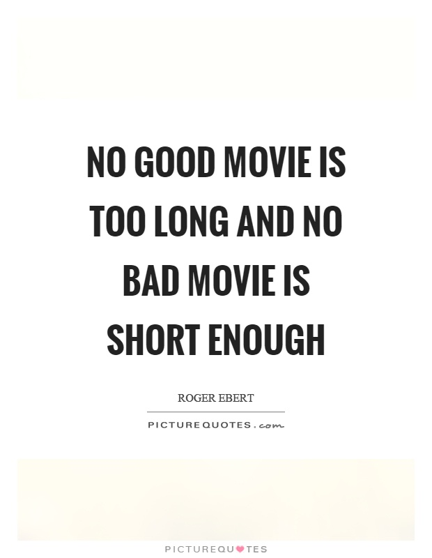 No good movie is too long and no bad movie is short enough Picture Quote #1