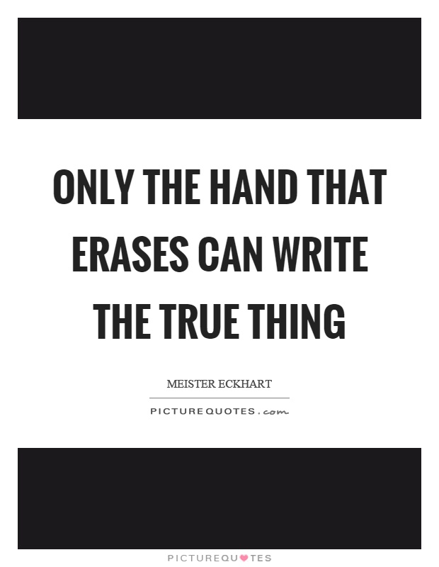 Only the hand that erases can write the true thing Picture Quote #1