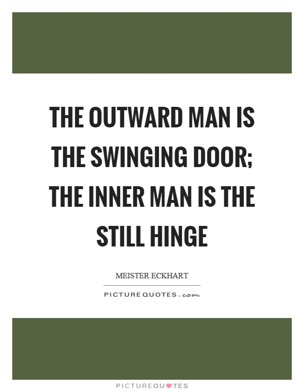 The outward man is the swinging door; the inner man is the still hinge Picture Quote #1