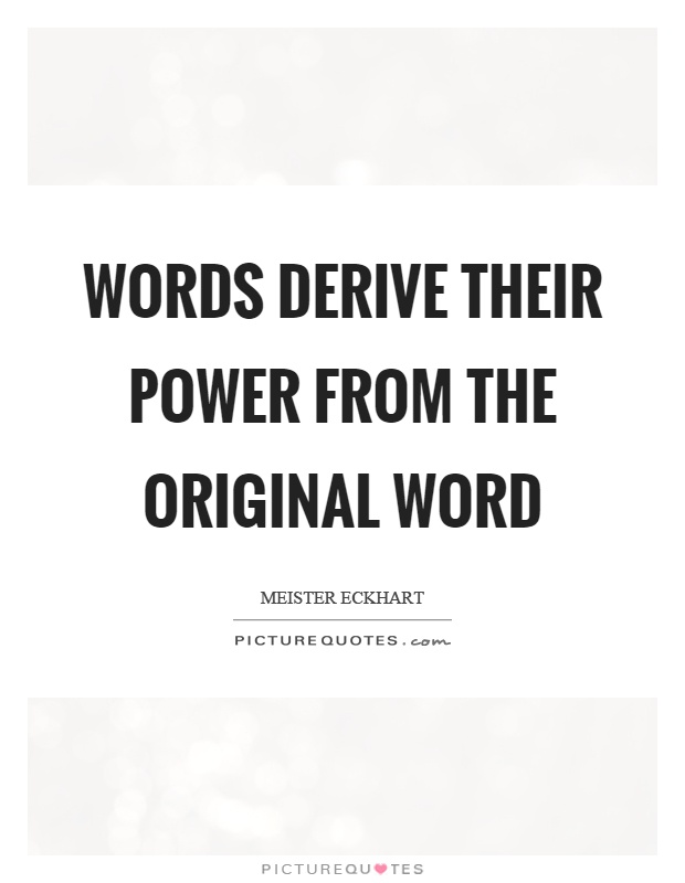 Words derive their power from the original word Picture Quote #1