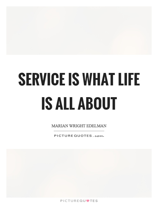 Service is what life is all about Picture Quote #1