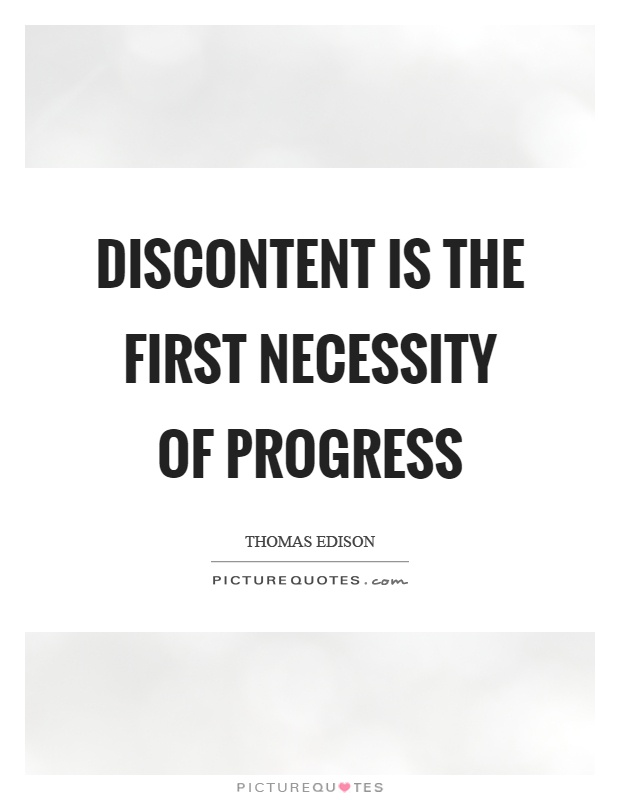 Discontent is the first necessity of progress Picture Quote #1