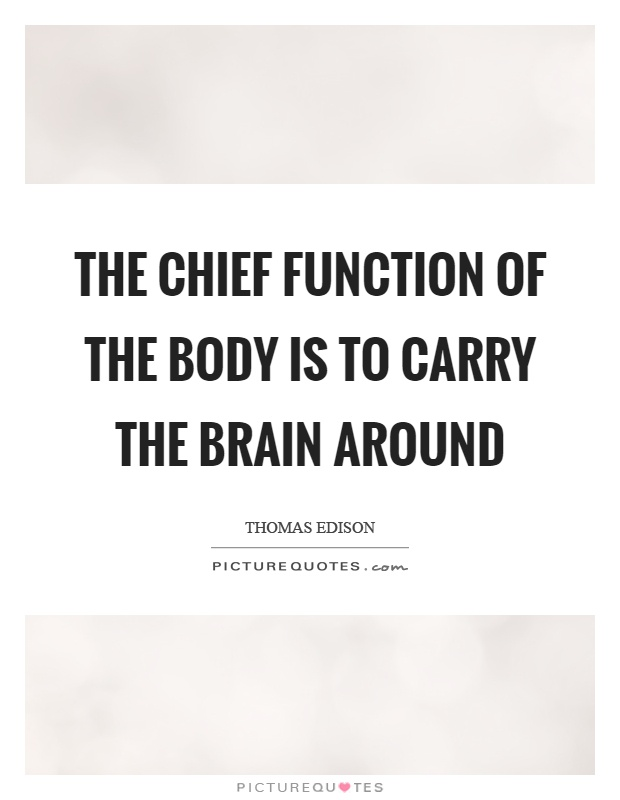 The chief function of the body is to carry the brain around Picture Quote #1