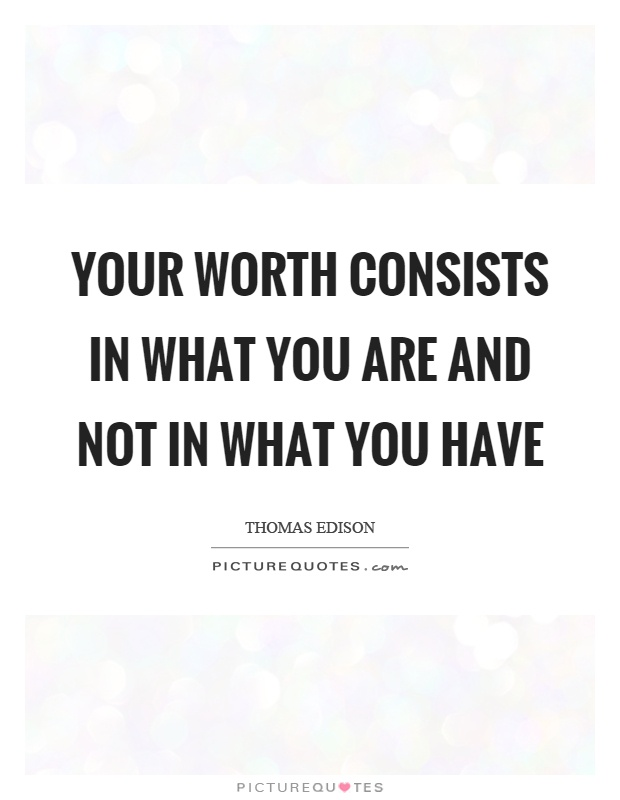 Your worth consists in what you are and not in what you have Picture Quote #1