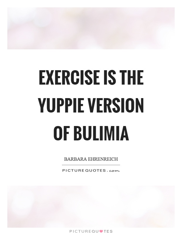 Exercise is the yuppie version of bulimia Picture Quote #1