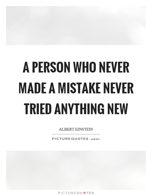 A person who never made a mistake never tried anything new Picture Quote #1