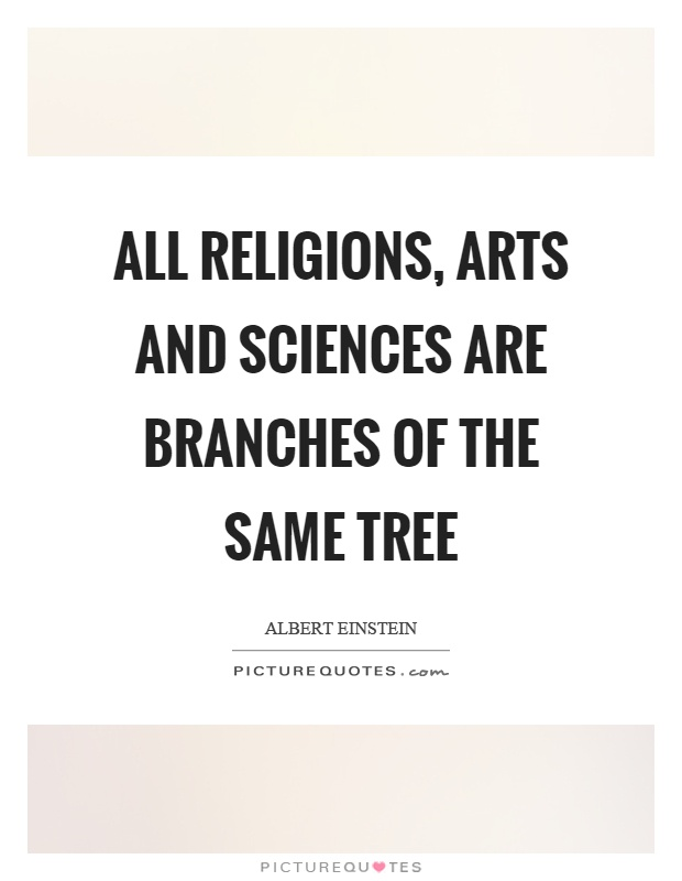 All religions, arts and sciences are branches of the same tree Picture Quote #1