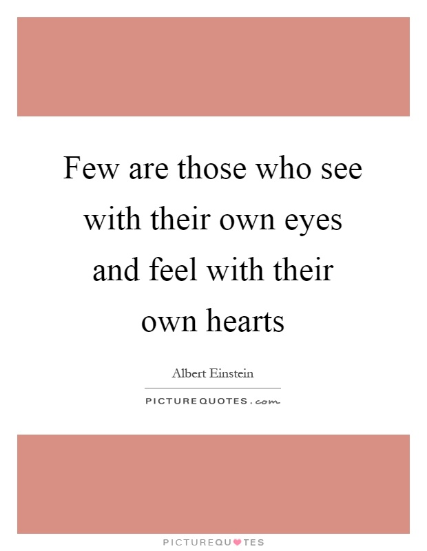 Few are those who see with their own eyes and feel with their own hearts Picture Quote #1