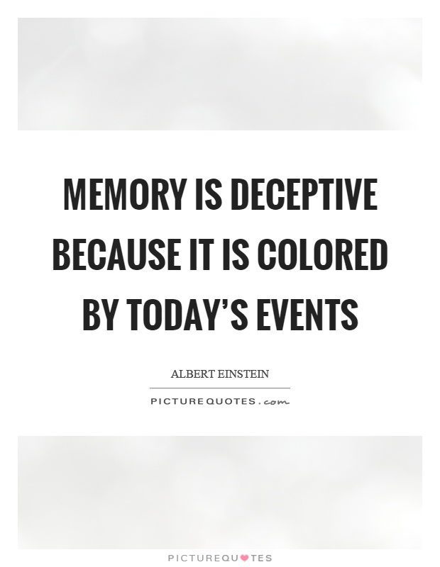 Memory is deceptive because it is colored by today's events Picture Quote #1