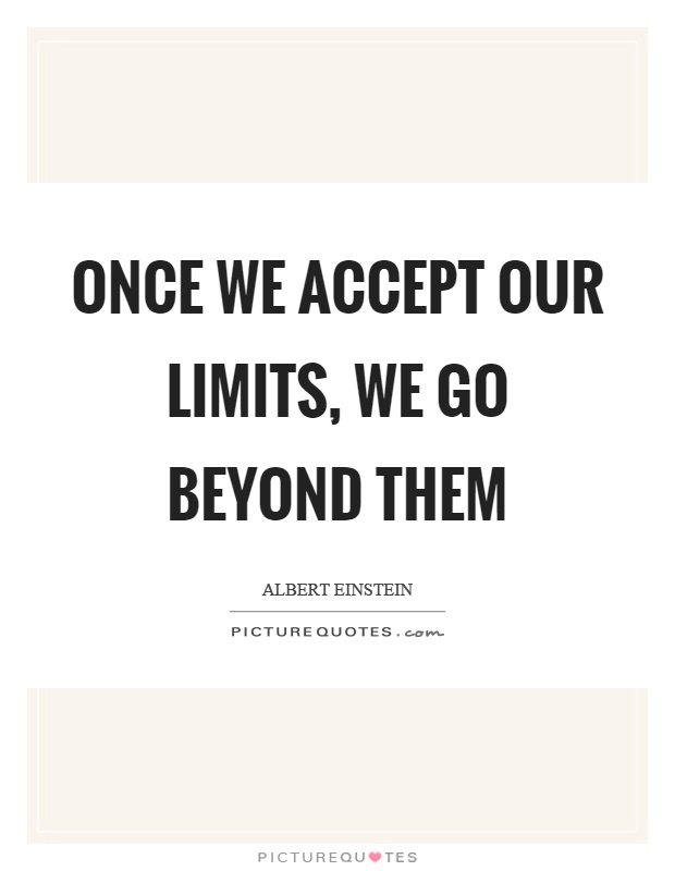 Once we accept our limits, we go beyond them Picture Quote #1