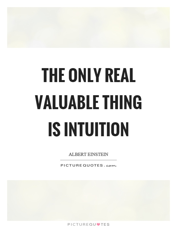 The only real valuable thing is intuition Picture Quote #1