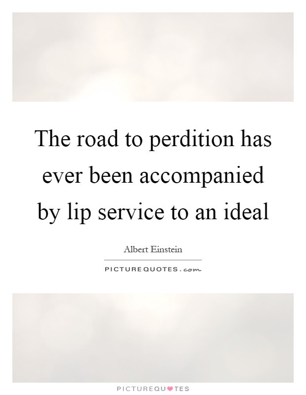The road to perdition has ever been accompanied by lip service to an ideal Picture Quote #1