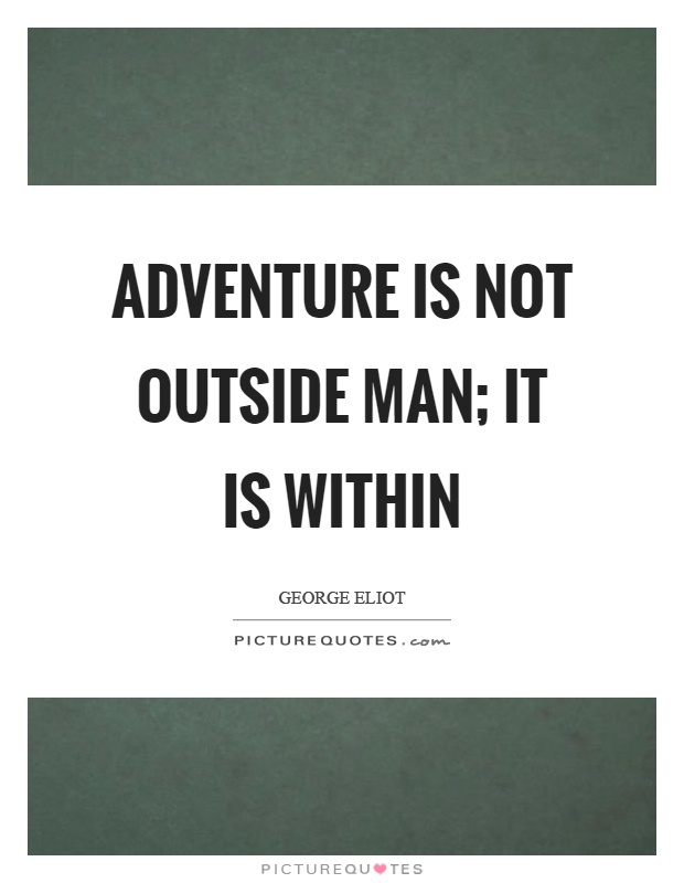 Adventure is not outside man; it is within Picture Quote #1