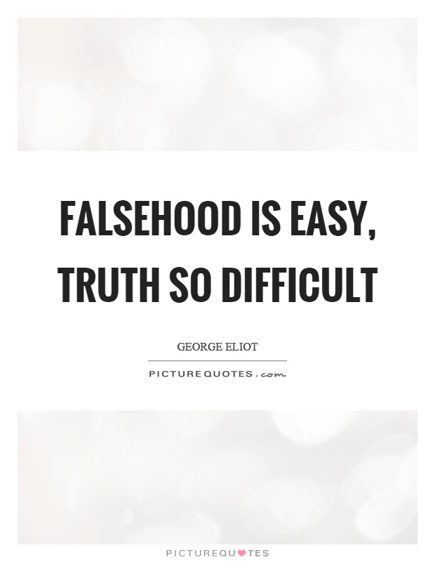 Falsehood is easy, truth so difficult Picture Quote #1