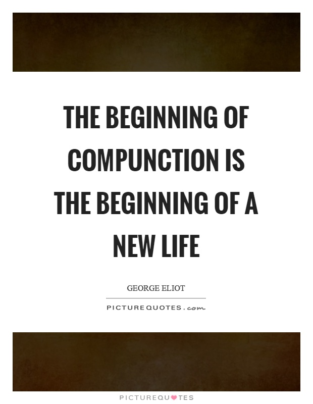 The beginning of compunction is the beginning of a new life Picture Quote #1