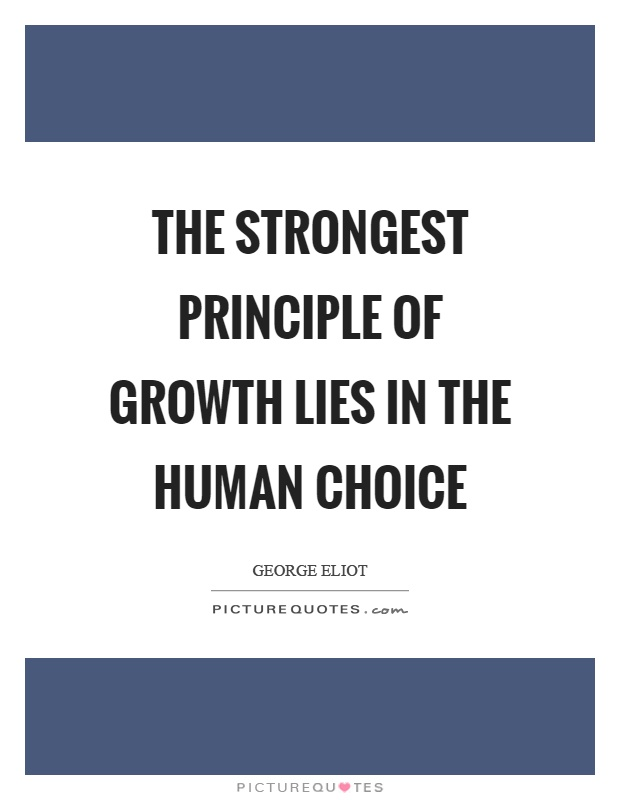 The strongest principle of growth lies in the human choice Picture Quote #1